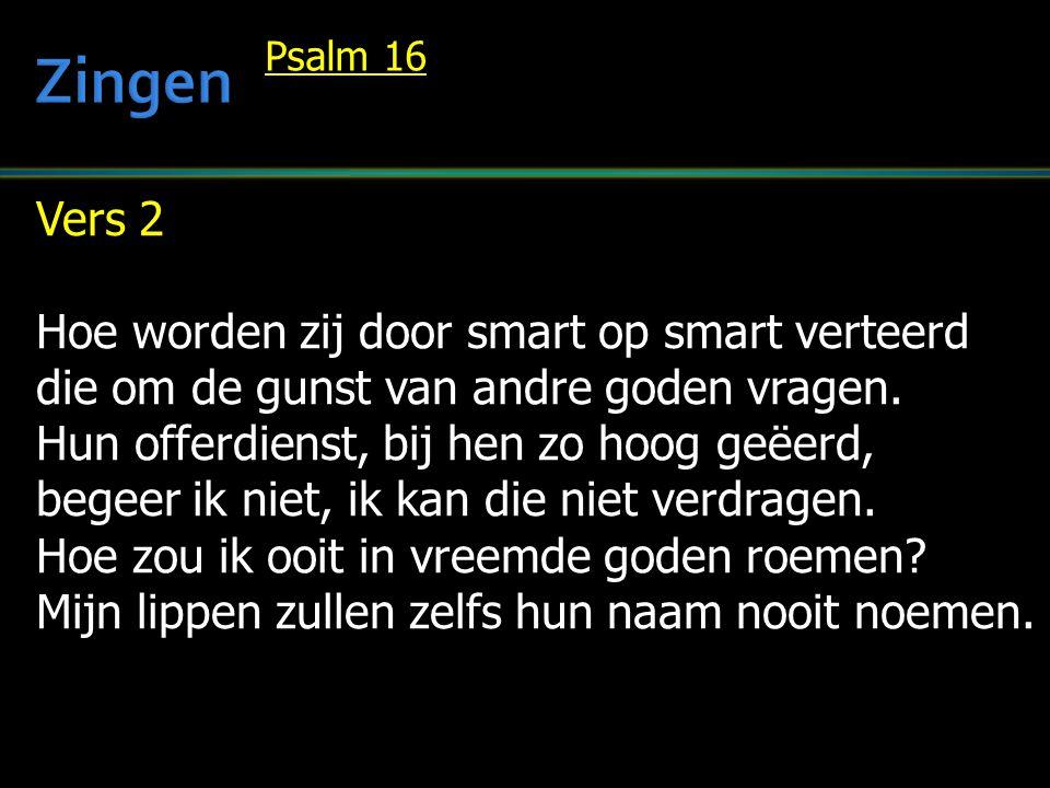 Vers 2 Hoe worden zij door smart op smart verteerd die om de gunst van andre goden vragen. Hun offerdienst, bij hen zo hoog geëerd, begeer ik niet, ik