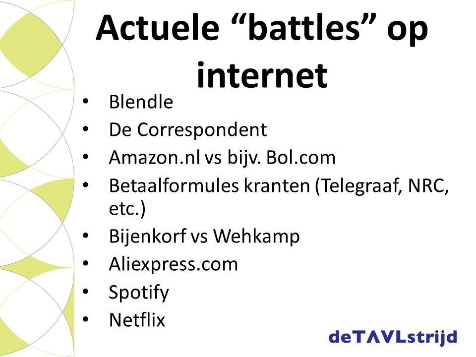 """Actuele """"battles"""" op internet Blendle De Correspondent Amazon.nl vs bijv. Bol.com Betaalformules kranten (Telegraaf, NRC, etc.) Bijenkorf vs Wehkamp A"""