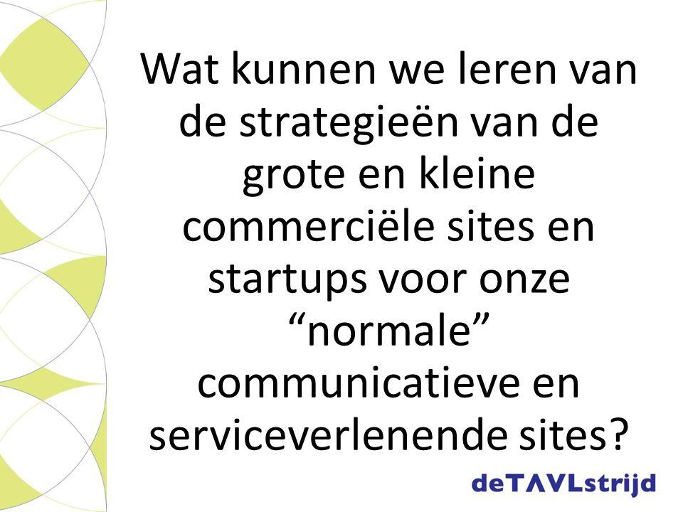 """Wat kunnen we leren van de strategieën van de grote en kleine commerciële sites en startups voor onze """"normale"""" communicatieve en serviceverlenende si"""