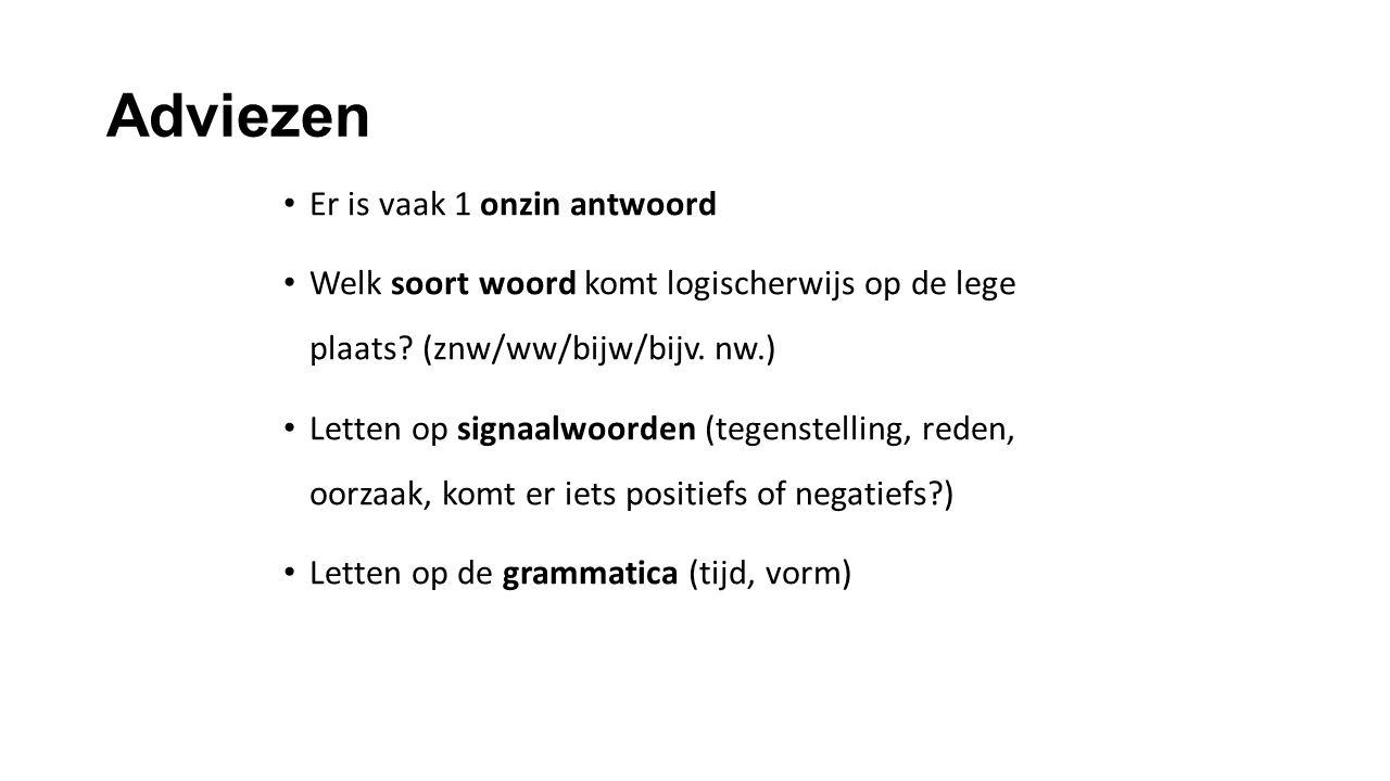 Adviezen Er is vaak 1 onzin antwoord Welk soort woord komt logischerwijs op de lege plaats? (znw/ww/bijw/bijv. nw.) Letten op signaalwoorden (tegenste
