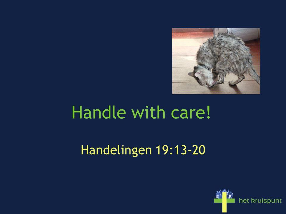 Handle with care! Handelingen 19:13-20