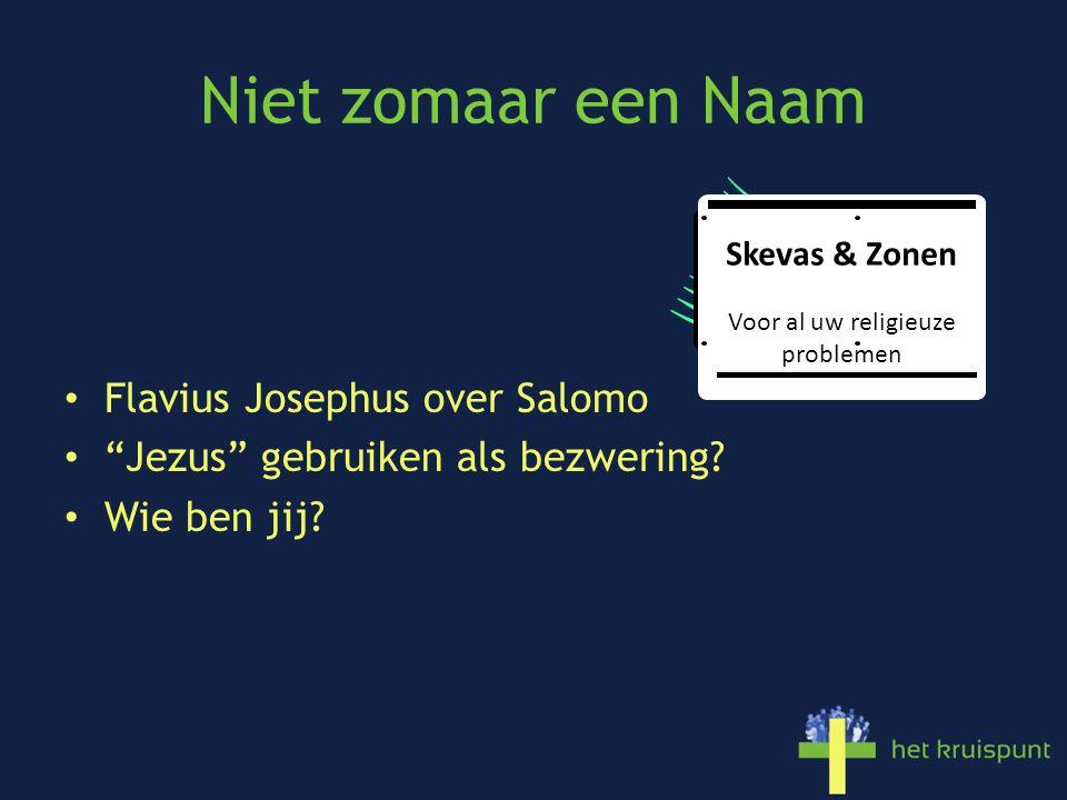 """Niet zomaar een Naam Flavius Josephus over Salomo """"Jezus"""" gebruiken als bezwering? Wie ben jij? Skevas & Zonen Voor al uw religieuze problemen"""