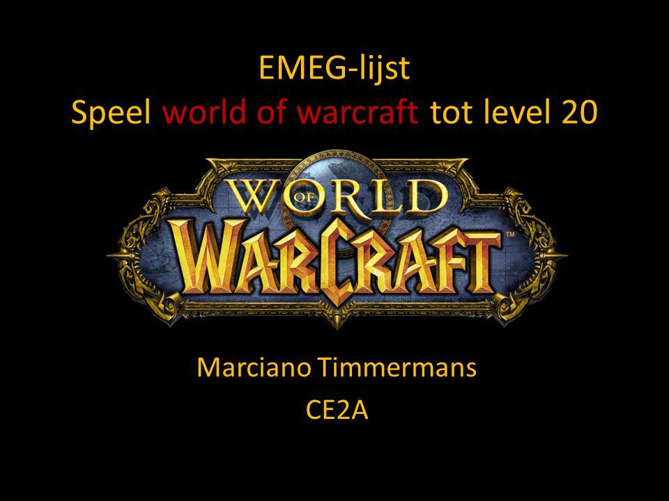 EMEG-lijst Speel world of warcraft tot level 20 Marciano Timmermans CE2A