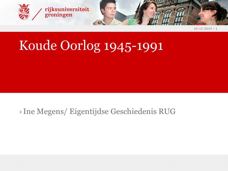16-11-2014 | 1 ›Ine Megens/ Eigentijdse Geschiedenis RUG Koude Oorlog 1945-1991