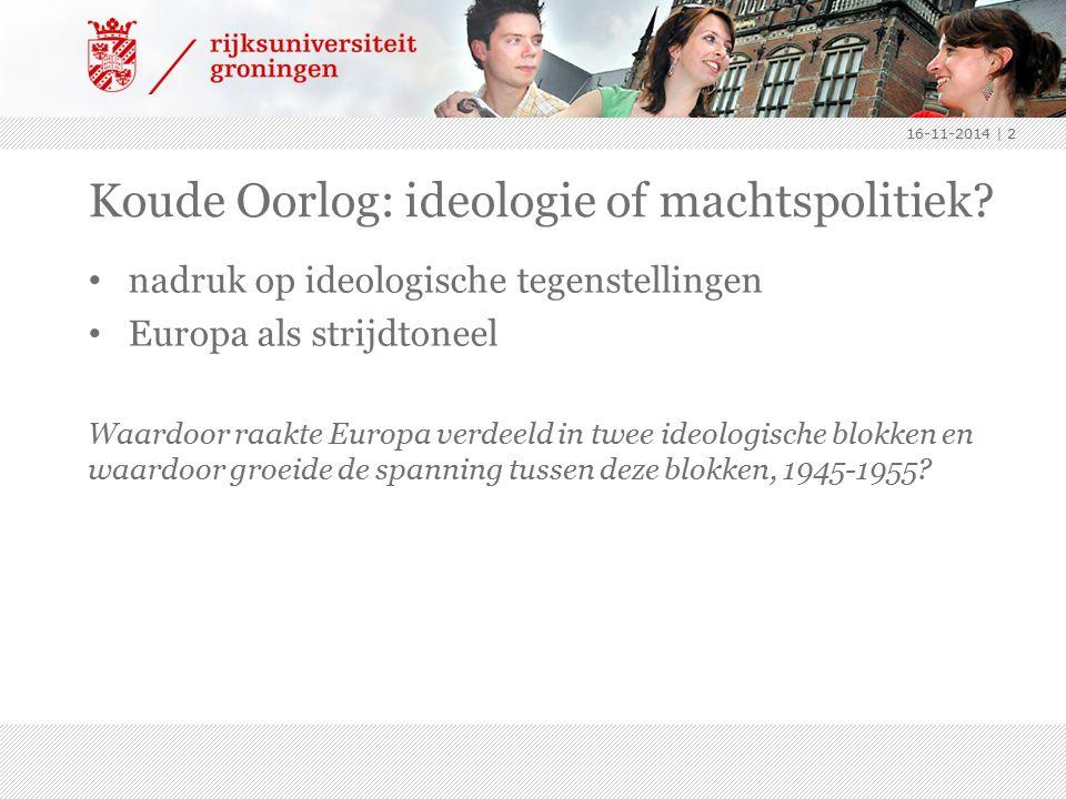 Koude Oorlog: ideologie of machtspolitiek? nadruk op ideologische tegenstellingen Europa als strijdtoneel Waardoor raakte Europa verdeeld in twee ideo