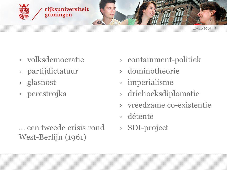 ›volksdemocratie ›partijdictatuur ›glasnost ›perestrojka … een tweede crisis rond West-Berlijn (1961) › containment-politiek › dominotheorie › imperia