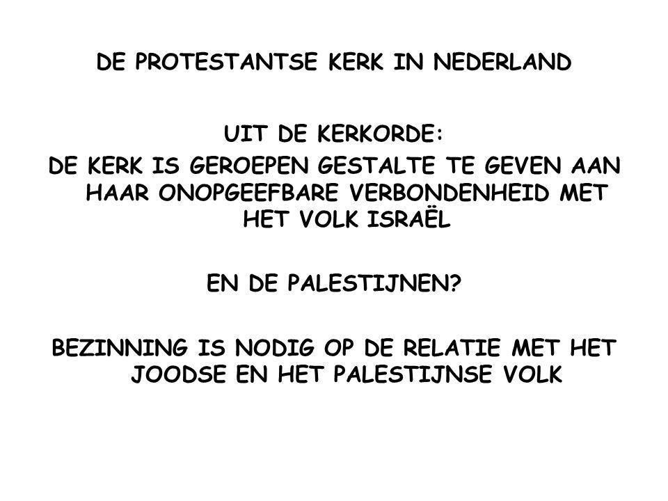 DE PROTESTANTSE KERK IN NEDERLAND UIT DE KERKORDE: DE KERK IS GEROEPEN GESTALTE TE GEVEN AAN HAAR ONOPGEEFBARE VERBONDENHEID MET HET VOLK ISRAËL EN DE