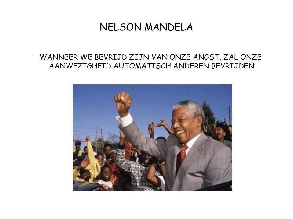 NELSON MANDELA ' WANNEER WE BEVRIJD ZIJN VAN ONZE ANGST, ZAL ONZE AANWEZIGHEID AUTOMATISCH ANDEREN BEVRIJDEN'