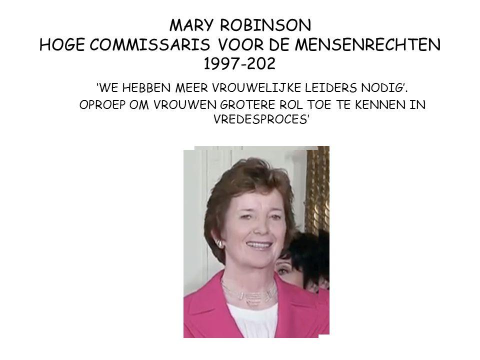 MARY ROBINSON HOGE COMMISSARIS VOOR DE MENSENRECHTEN 1997-202 'WE HEBBEN MEER VROUWELIJKE LEIDERS NODIG'. OPROEP OM VROUWEN GROTERE ROL TOE TE KENNEN
