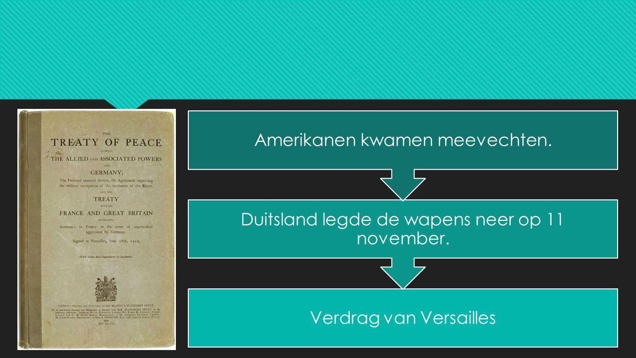 Verdrag van Versailles Duitsland legde de wapens neer op 11 november. Amerikanen kwamen meevechten.