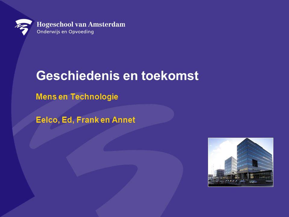 Geschiedenis en toekomst Mens en Technologie Eelco, Ed, Frank en Annet