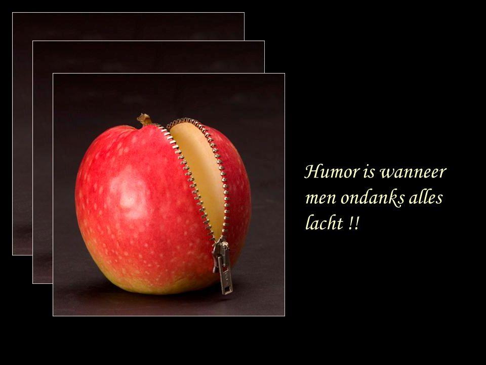 Humor is wanneer men ondanks alles lacht !!