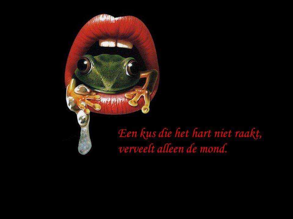 Een kus die het hart niet raakt, verveelt alleen de mond.