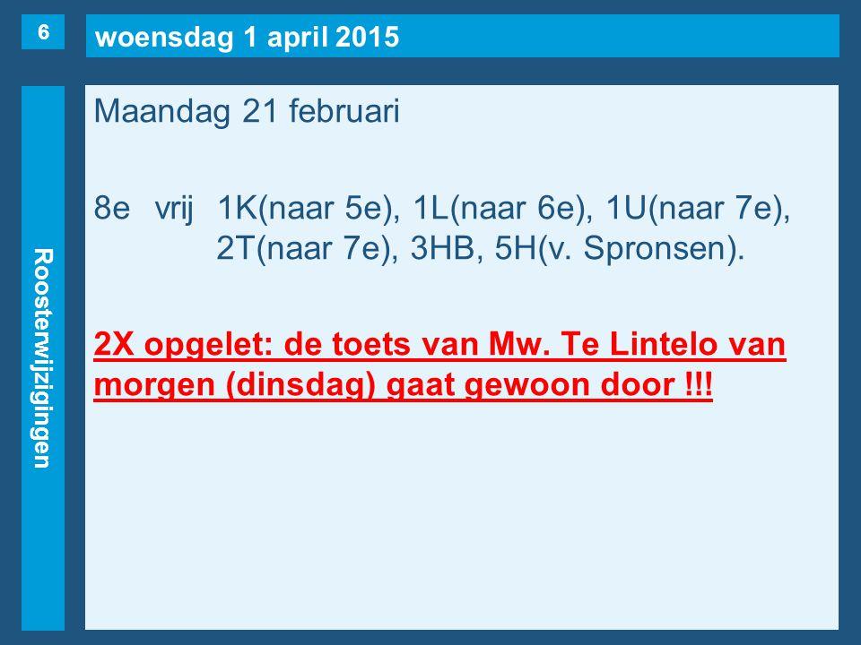 woensdag 1 april 2015 Roosterwijzigingen Maandag 21 februari 8evrij1K(naar 5e), 1L(naar 6e), 1U(naar 7e), 2T(naar 7e), 3HB, 5H(v.