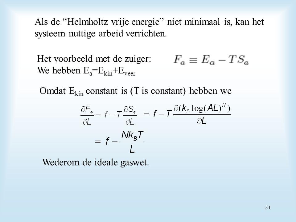 """Als de """"Helmholtz vrije energie"""" niet minimaal is, kan het systeem nuttige arbeid verrichten. Het voorbeeld met de zuiger: We hebben E a =E kin +E vee"""