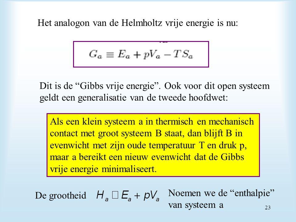 """Het analogon van de Helmholtz vrije energie is nu: Dit is de """"Gibbs vrije energie"""". Ook voor dit open systeem geldt een generalisatie van de tweede ho"""