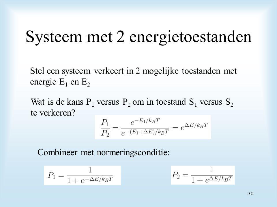 Systeem met 2 energietoestanden Stel een systeem verkeert in 2 mogelijke toestanden met energie E 1 en E 2 Wat is de kans P 1 versus P 2 om in toestand S 1 versus S 2 te verkeren.