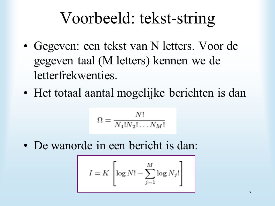 Voorbeeld: tekst-string Gegeven: een tekst van N letters. Voor de gegeven taal (M letters) kennen we de letterfrekwenties. Het totaal aantal mogelijke