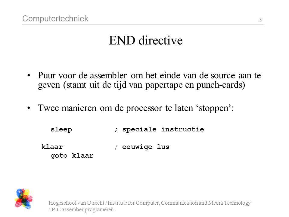 Computertechniek Hogeschool van Utrecht / Institute for Computer, Communication and Media Technology ; PIC assember programeren 3 END directive Puur v