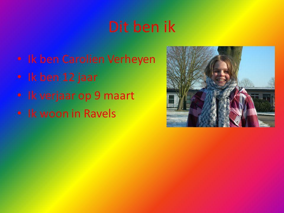 Dit ben ik Ik ben Carolien Verheyen Ik ben 12 jaar Ik verjaar op 9 maart Ik woon in Ravels