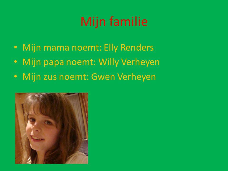 Mijn familie Mijn mama noemt: Elly Renders Mijn papa noemt: Willy Verheyen Mijn zus noemt: Gwen Verheyen