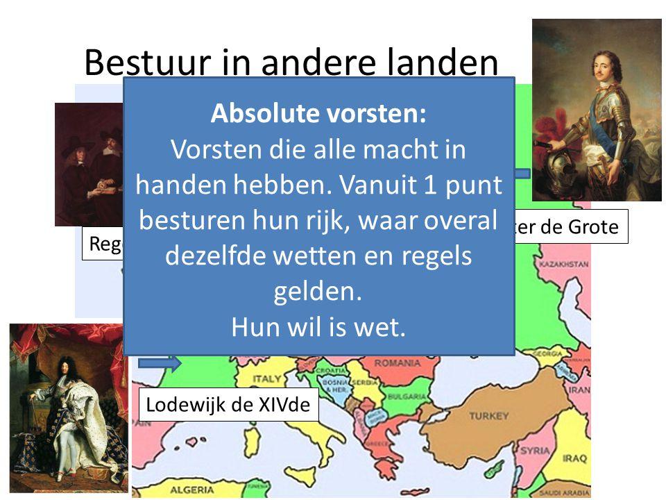 Bestuur in andere landen Regenten Lodewijk de XIVde Peter de Grote Absolute vorsten: Vorsten die alle macht in handen hebben. Vanuit 1 punt besturen h