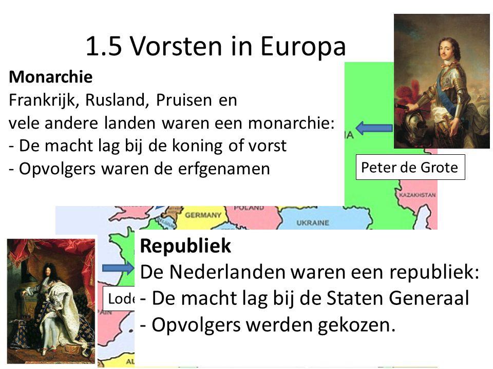 1.5 Vorsten in Europa Regenten Lodewijk de XIVde Peter de Grote Republiek De Nederlanden waren een republiek: - De macht lag bij de Staten Generaal -