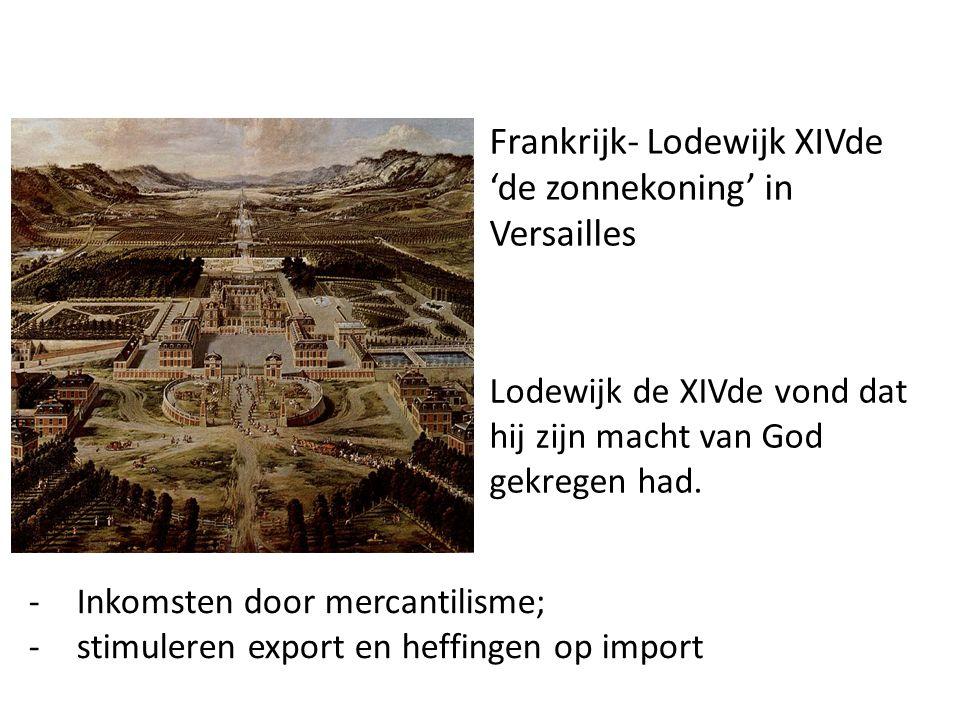 Frankrijk- Lodewijk XIVde 'de zonnekoning' in Versailles Lodewijk de XIVde vond dat hij zijn macht van God gekregen had. -Inkomsten door mercantilisme