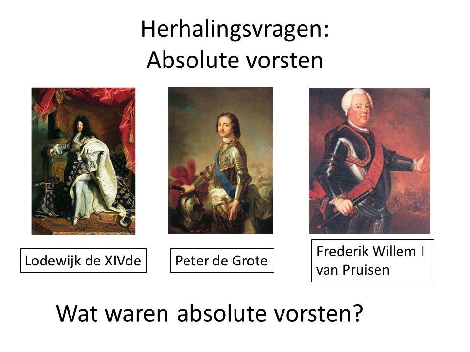 Herhalingsvragen: Absolute vorsten Frederik Willem I van Pruisen Lodewijk de XIVdePeter de Grote Wat waren absolute vorsten?