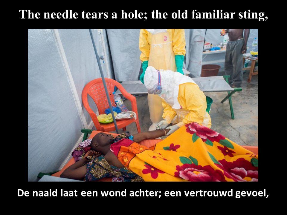 The needle tears a hole; the old familiar sting, De naald laat een wond achter; een vertrouwd gevoel,