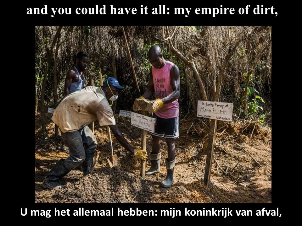 and you could have it all: my empire of dirt, U mag het allemaal hebben: mijn koninkrijk van afval,