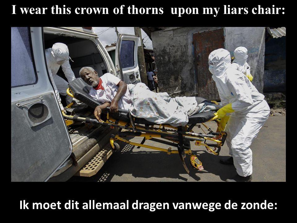 I wear this crown of thorns upon my liars chair: Ik moet dit allemaal dragen vanwege de zonde: