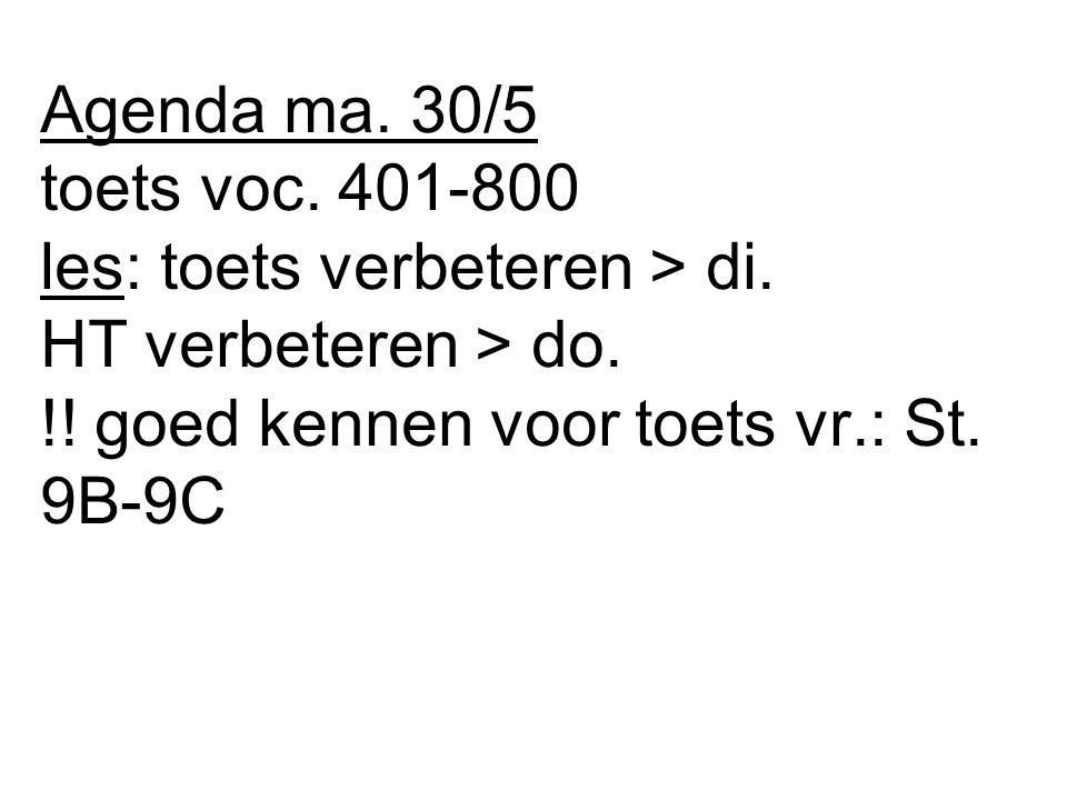 Agenda ma.30/5 toets voc. 401-800 les: toets verbeteren > di.