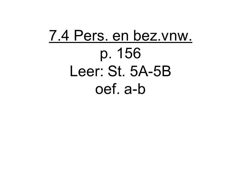 7.4 Pers. en bez.vnw. p. 156 Leer: St. 5A-5B oef. a-b