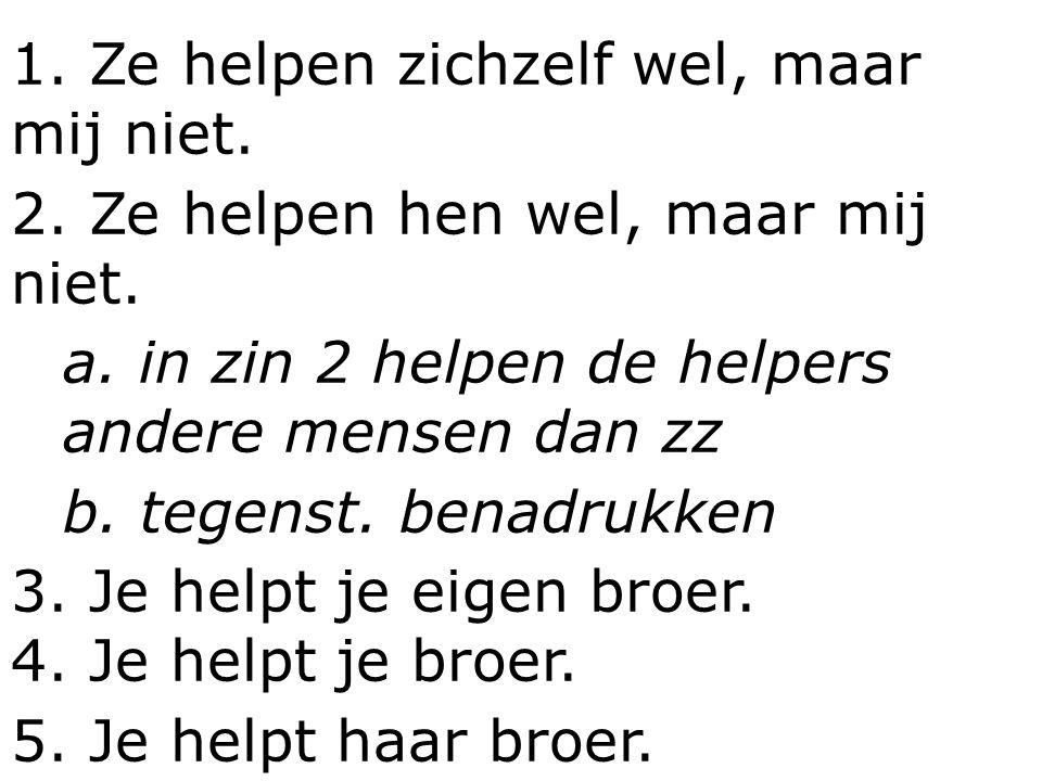 1.Ze helpen zichzelf wel, maar mij niet. 2. Ze helpen hen wel, maar mij niet.