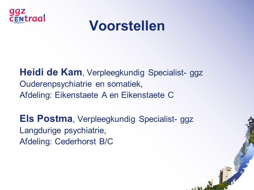 Heidi de Kam, Verpleegkundig Specialist- ggz Ouderenpsychiatrie en somatiek, Afdeling: Eikenstaete A en Eikenstaete C Els Postma, Verpleegkundig Speci