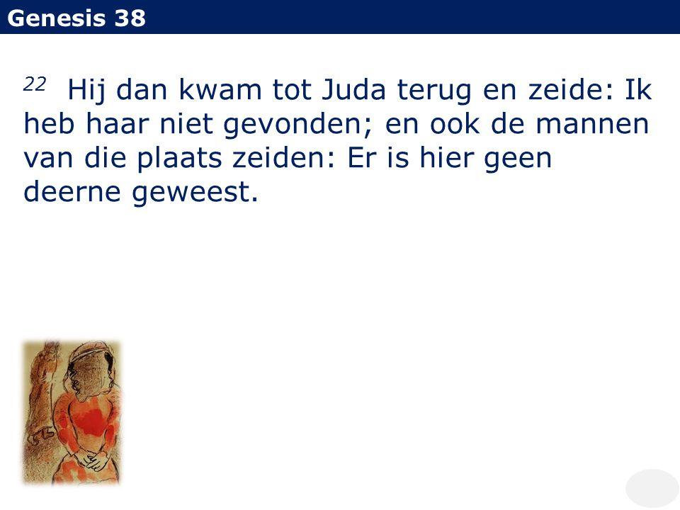 Genesis 38 22 Hij dan kwam tot Juda terug en zeide: Ik heb haar niet gevonden; en ook de mannen van die plaats zeiden: Er is hier geen deerne geweest.