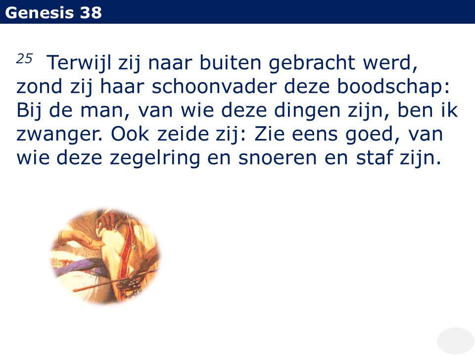 Genesis 38 25 Terwijl zij naar buiten gebracht werd, zond zij haar schoonvader deze boodschap: Bij de man, van wie deze dingen zijn, ben ik zwanger. O