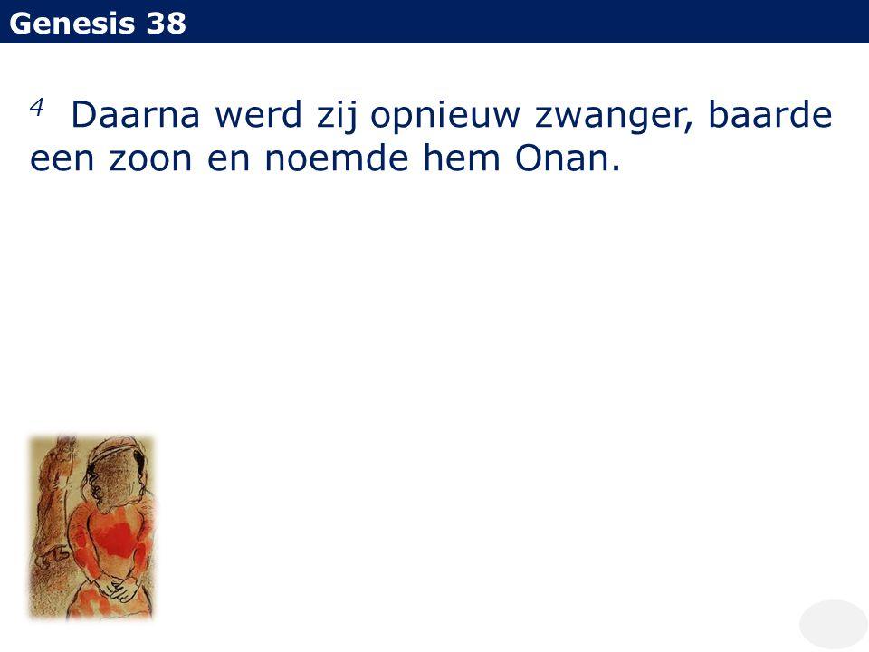Genesis 38 4 Daarna werd zij opnieuw zwanger, baarde een zoon en noemde hem Onan.