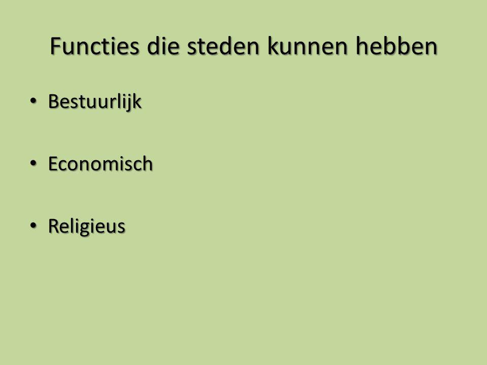 Functies die steden kunnen hebben Bestuurlijk Bestuurlijk Economisch Economisch Religieus Religieus