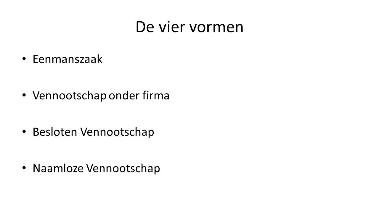 De vier vormen Eenmanszaak Vennootschap onder firma Besloten Vennootschap Naamloze Vennootschap