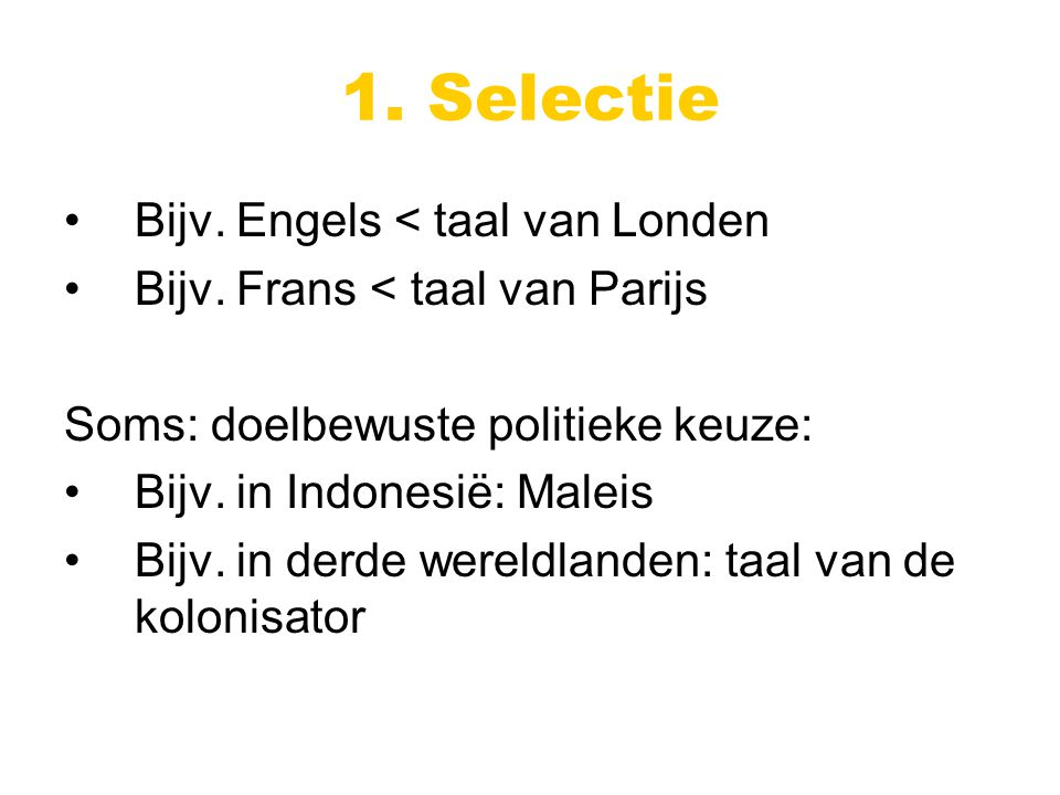 1. Selectie Bijv. Engels < taal van Londen Bijv.