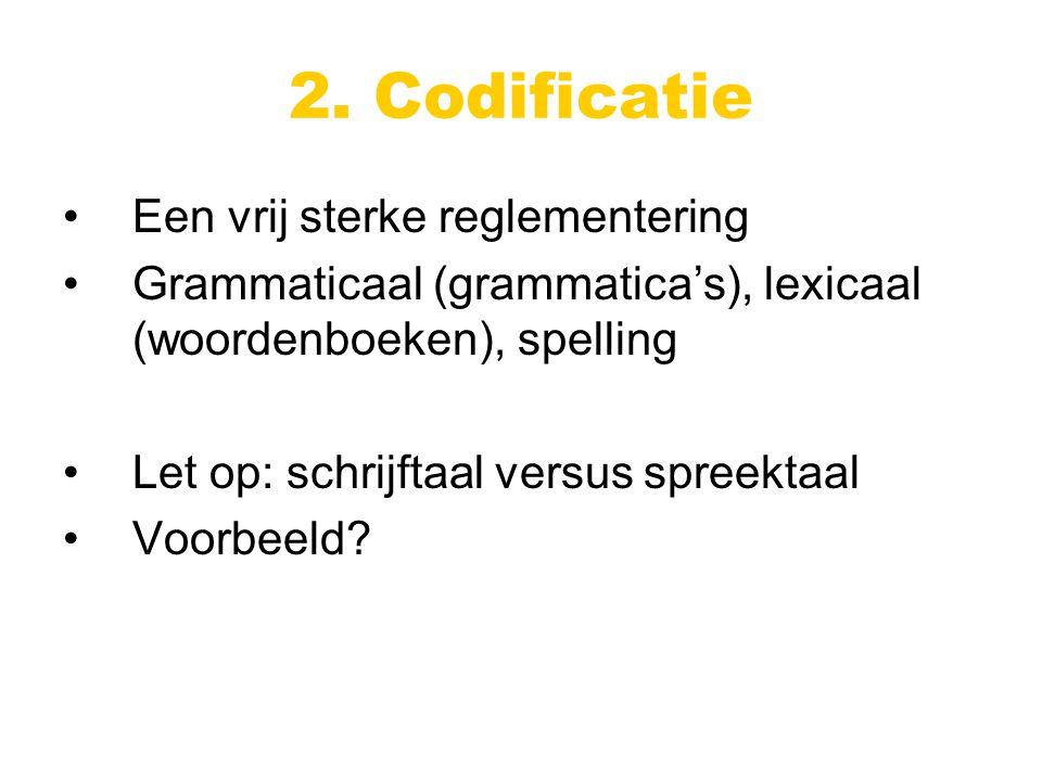 Een vrij sterke reglementering Grammaticaal (grammatica's), lexicaal (woordenboeken), spelling Let op: schrijftaal versus spreektaal Voorbeeld