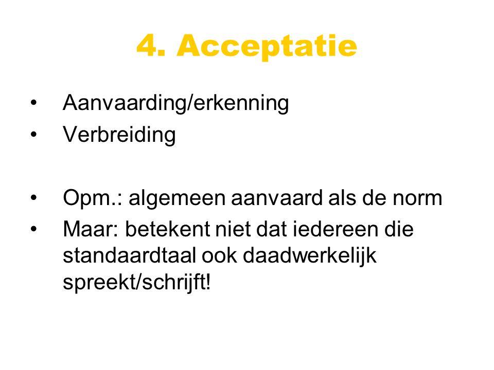 Aanvaarding/erkenning Verbreiding Opm.: algemeen aanvaard als de norm Maar: betekent niet dat iedereen die standaardtaal ook daadwerkelijk spreekt/schrijft!