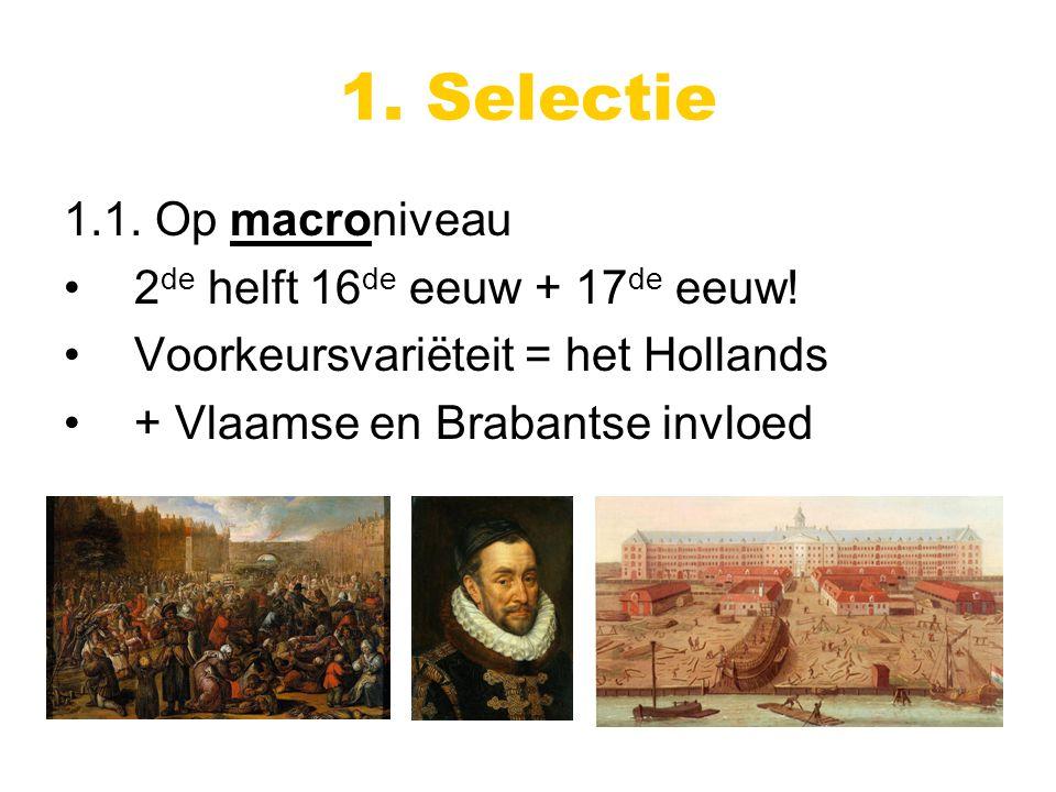 1. Selectie 1.1. Op macroniveau 2 de helft 16 de eeuw + 17 de eeuw.