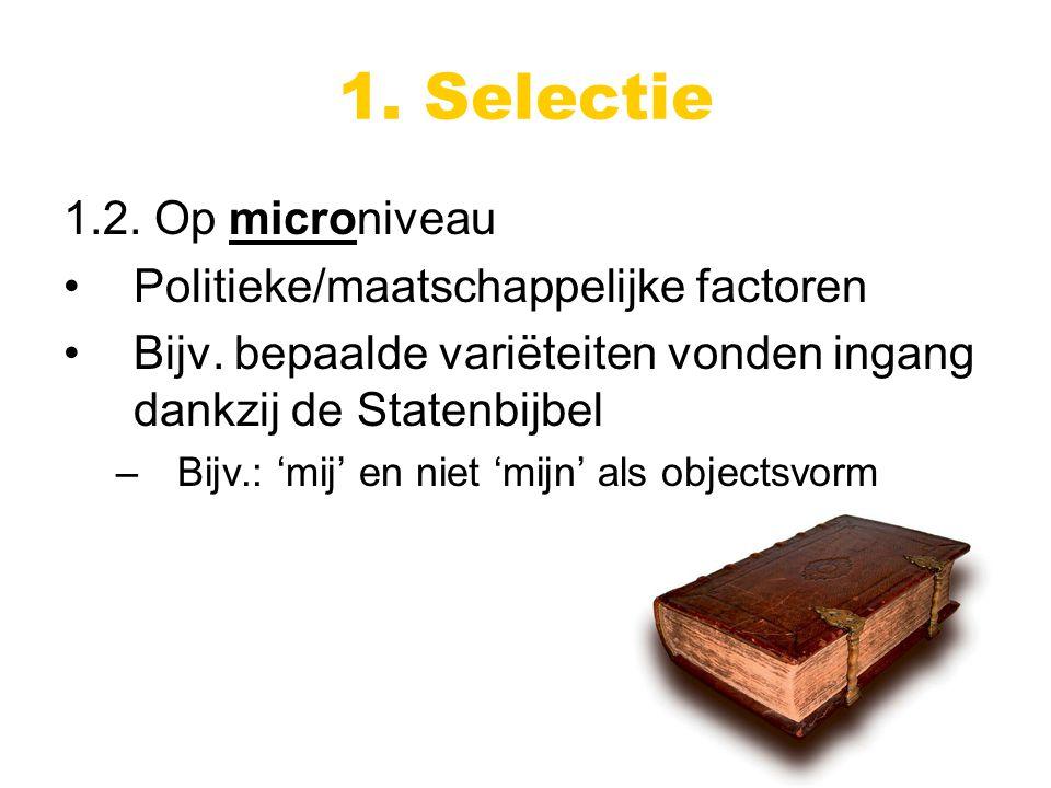 1. Selectie 1.2. Op microniveau Politieke/maatschappelijke factoren Bijv.