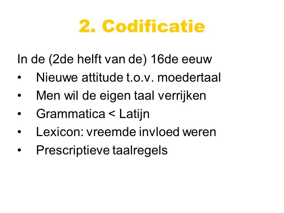 In de (2de helft van de) 16de eeuw Nieuwe attitude t.o.v.