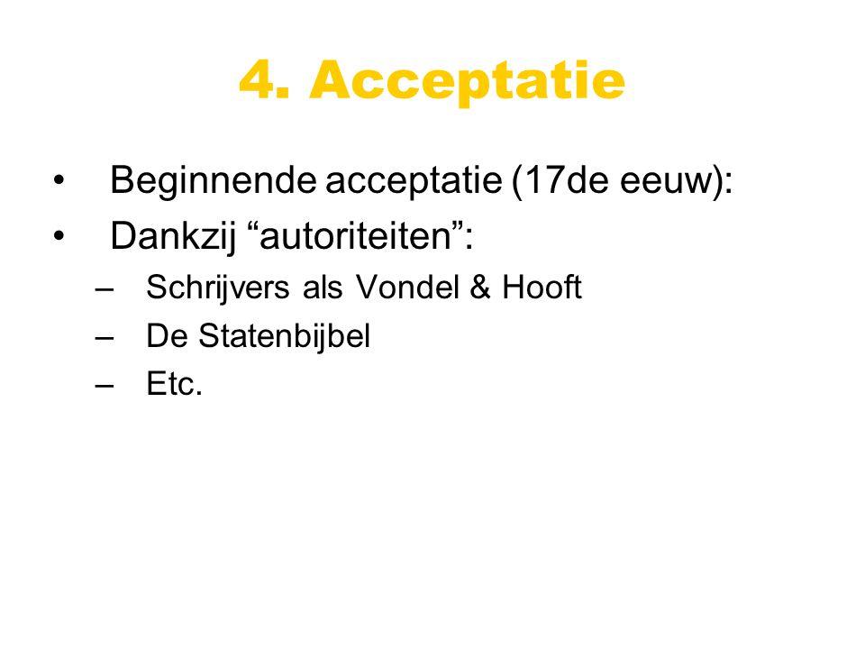 Beginnende acceptatie (17de eeuw): Dankzij autoriteiten : –Schrijvers als Vondel & Hooft –De Statenbijbel –Etc.