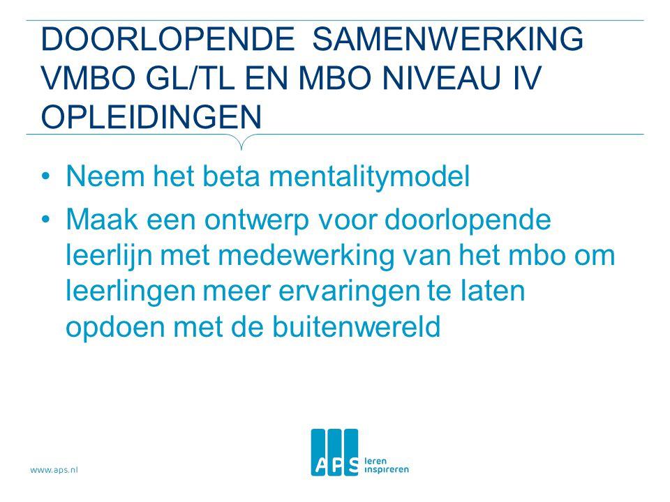 DOORLOPENDE SAMENWERKING VMBO GL/TL EN MBO NIVEAU IV OPLEIDINGEN Neem het beta mentalitymodel Maak een ontwerp voor doorlopende leerlijn met medewerki