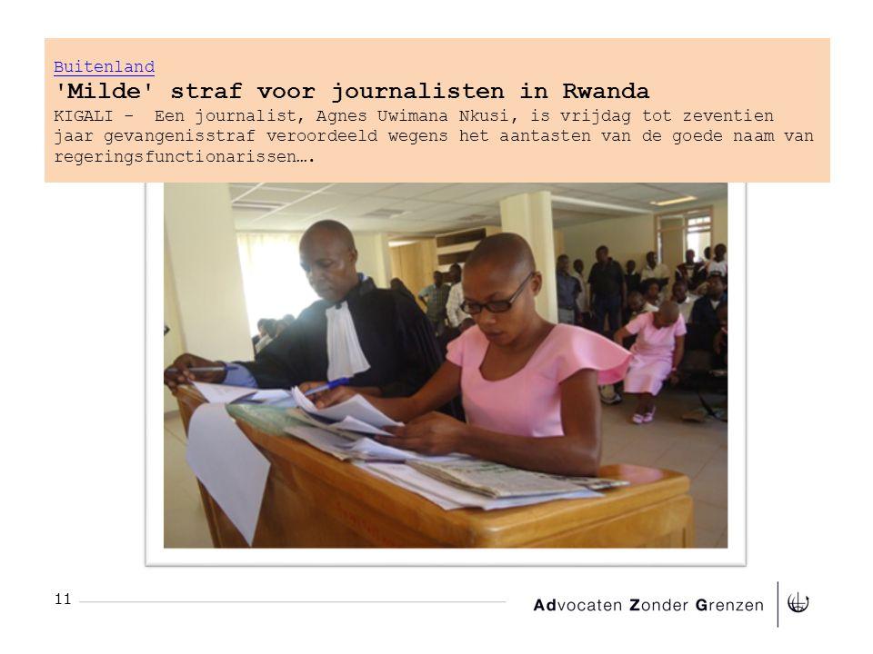 11 Buitenland Buitenland Milde straf voor journalisten in Rwanda KIGALI - Een journalist, Agnes Uwimana Nkusi, is vrijdag tot zeventien jaar gevangenisstraf veroordeeld wegens het aantasten van de goede naam van regeringsfunctionarissen….